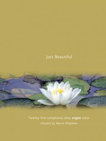 Just Beautiful: 30 Sumptuous Slow Organ Solos