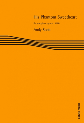 His Phantom Sweetheart: Satb: Saxophone Quartet (Astute)