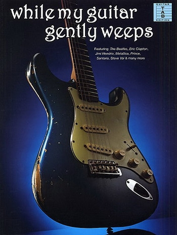 While My Guitar Gentley Weeps  (beatles : Clapton: Hendrix: And More)