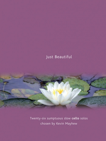 Just Beautiful: 26 Sumptuous Cello Solos: Cello & Piano (chosen By Kevin Mayhew)