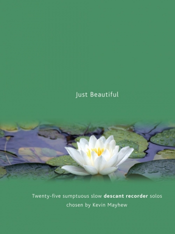 Just Beautiful: 25 Sumptuos Solos: Descant Recorder and Piano