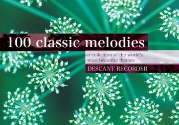 100 Classic Melodies: Descant Recorder Solo