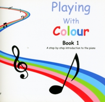 Playing With Colour: Book 1 Early Elementray: Getting Started At The Piano