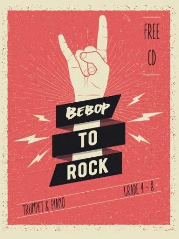Bebop To Rock: Trumpet And Piano + Backing Tracks On CD