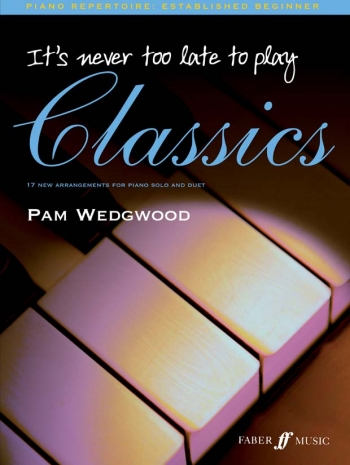 Its Never Too Late To Play Classics: Piano (wedgewood)