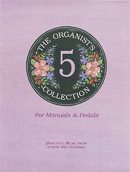 Organists Collection: 5: manuals and Pedals: music From Across The Centuries
