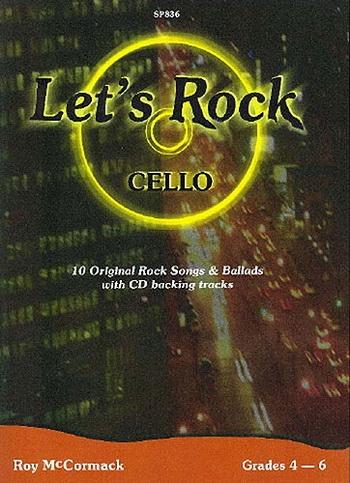 Lets Rock : 10 Orignal Rock Songs & Ballards: Cello: Grade 4-6 Book & cd (mc Cormack) (Spartan)