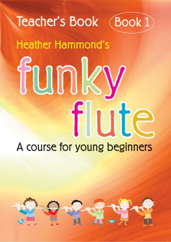Funky Flute: Course For Young Beginner: Book 1: Teachers Book (hammond)