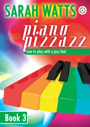 Piano Pizzazz: How To Play With A Jazz Feel: Book 3 (Sarah Watts)