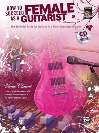 How To Succeed As A Female Guitarist: Book & CD