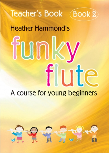 Funky Flute: Course For Young Beginner: Book 2: Teachers Book (hammond)