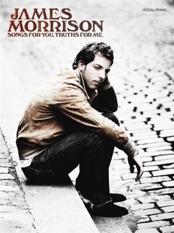 James Morrison: Songs For You Truths For Me: Piano Vocal Guitar