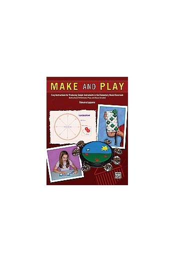 Make and Play: Easy Instructions For Making Elementary Instruments: Classroom