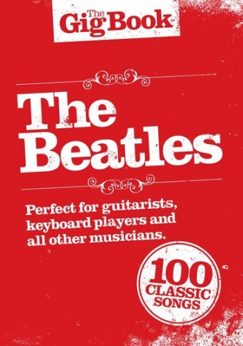 The Gig Book: The Beatles: 100 Classic Songs