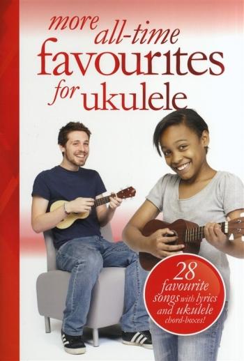 Ukulele More All Time Favourites: 28 Favourite Songs: Lyrics & Chord Boxes