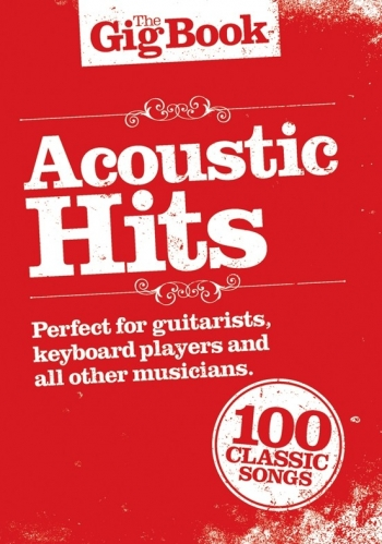 The Gig Book: Acoustic Hits: 100 Classic Songs