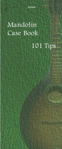 Mandolin Case Book: 101 Tips: Mandolin