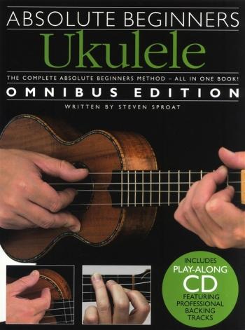Absolute Beginners Ukulele: Omnibus Edition: Bk&Cd