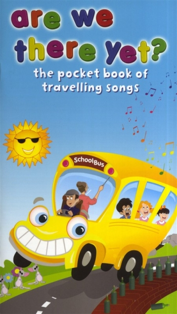 Are We Nearly There Yet:Pocket Book Of Travelling Songs: Words And Melody Line