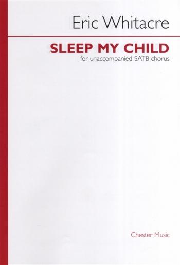 Sleep My Child: Vocal: Unaccompnaied SATB Chorus