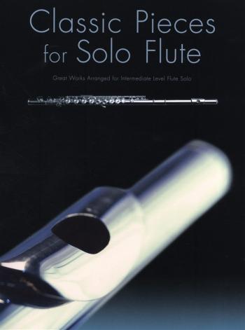 Classic Pieces For Solo Flute: Intermediate Level