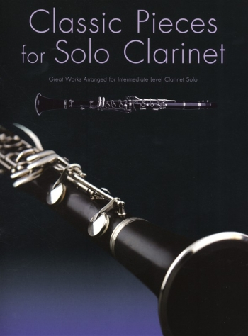 Classic Pieces For Solo Clarinet: Intermediate Level