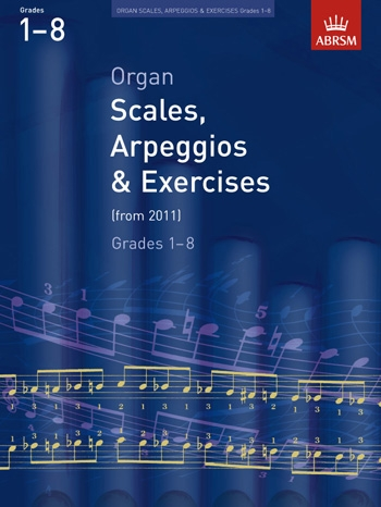 ABRSM New Organ Scales Arpeggios And Exercises: Grade 1-8 From 2011