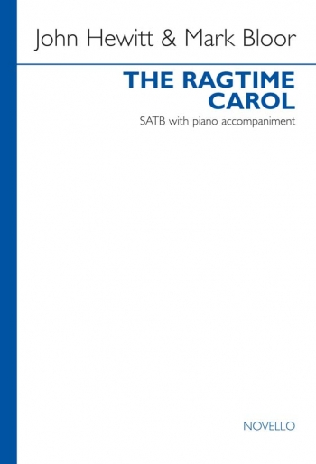 The Ragtime Carol: SATB With Piano Accompaniment: Archive Copy (John Hewitt/Mark Bloor)