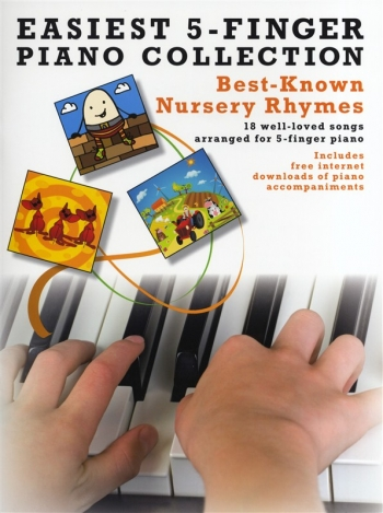 Easiest  5 Finger Piano Collection: Best Known Nursery Rhymes: 18 Well Loved Songs: Piano