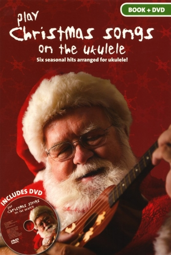 Play Christmas Songs On The Ukulele: Book & DVD