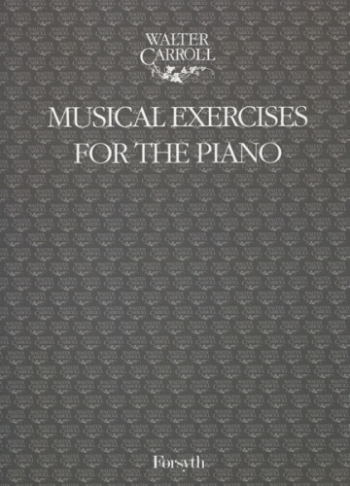 Musical Exercises For The Piano (Walter Carroll)