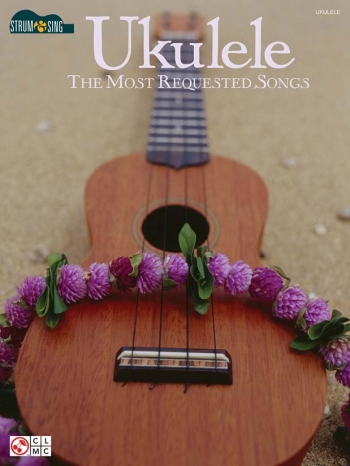 Ukulele: The Most Requested Songs: Chords And Lyrics