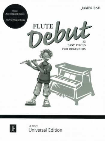 Flute Debut: 12 Easy Pieces For Beginners: Piano Accompaniments (James Rae)