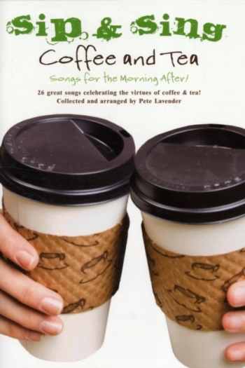 Sip & Sing Coffee & Tea:26 Great Songs: Melody Line  Lyrics & Chords