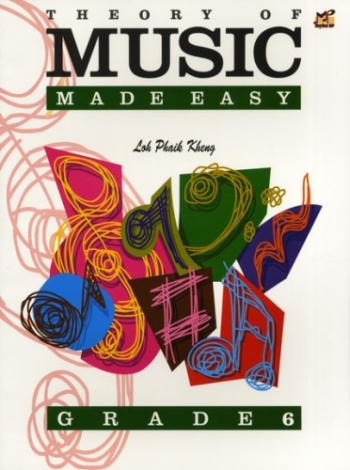 Theory Of Music Made Easy: Grade 6  (Loh Phaik Kheung)