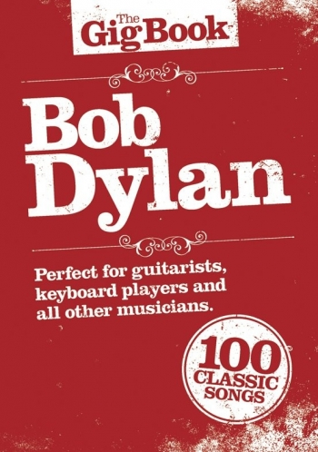 The Gig Book: Bob Dylan: 100 Classic Songs