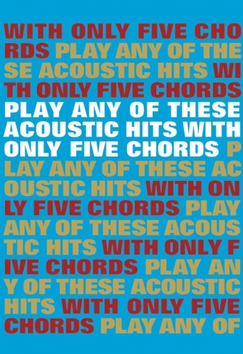 Play Any Of These Acoustic Hits With Only 5 Chords