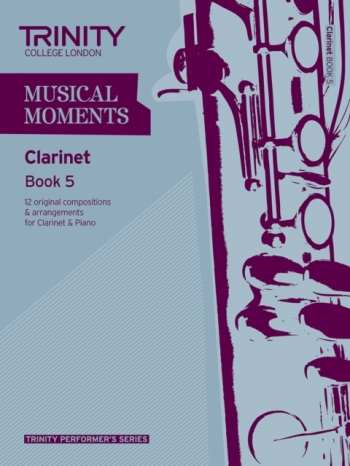 Musical Moments Clarinet Book 5: Clarinet & Piano (Trinity College)