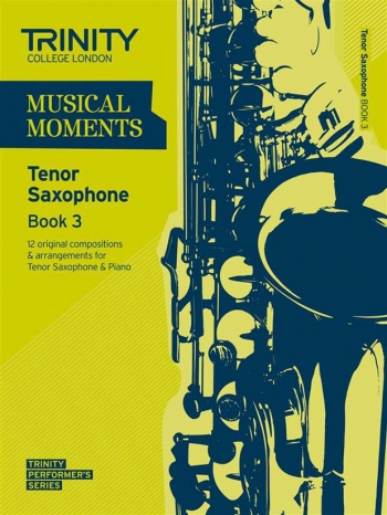 Musical Moments Tenor Saxophone Book 3: Tenor Saxophone & Piano (Trinity College)