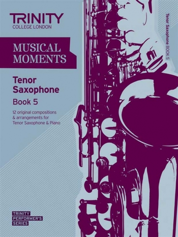Musical Moments Tenor Saxophone Book 5: Tenor Saxophone & Piano ( Trinity Guildhall)