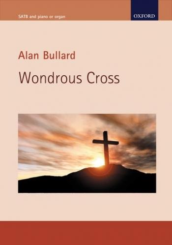 Bullard: Wondrous Cross: Vocal Satb (OUP)
