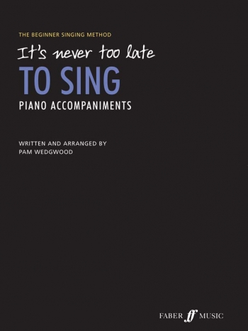 Its Never Too Late To Sing: Piano Accompaniments