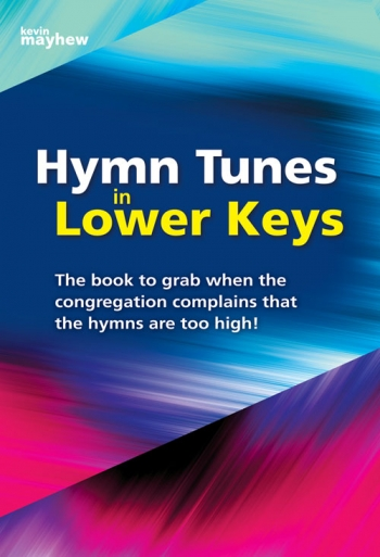 Hymn Tunes In Lower Keys: 314 Hymn Tunes With Alternative Keys: Organ