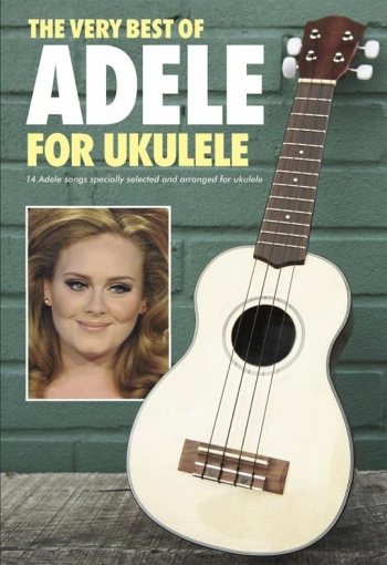 Adele: The Very Best Of: 14 Songs Arranged For Ukulele
