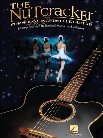 The Nutcracker For Solo Fingerstyle Guitar: Standard Notation & Tab