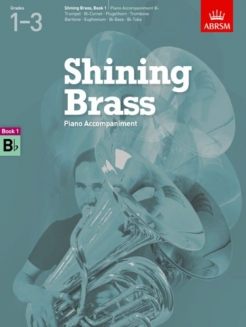 ABRSM Shining Brass Book 1: B Flat Piano Accompaniments (Grades 1-3)