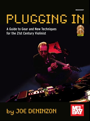Plugging In: Guide To Gear And New Techniques For The 21st Century Violinist