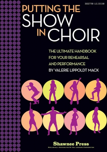 Putting The Show In Choir: Ultimate Handbook For Performance