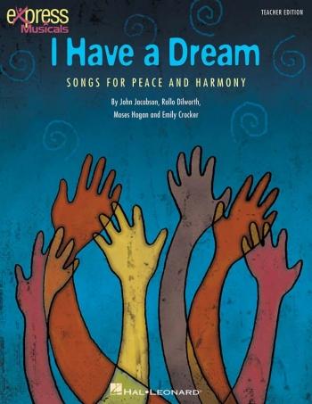 I Have A Dream: Songs For Peace And Harmony: Teacher Edition