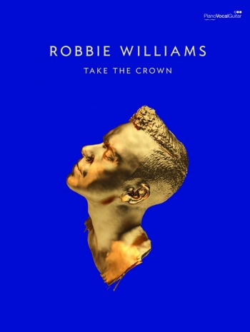 Robbie Williams: Take The Crown: Piano Vocal Guitar